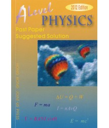 A Level Physics Past Paper Suggested Solution (2012 Edition, with solution up to 2011 papers) 本書已售罄
